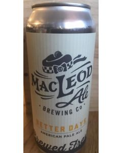 "MAC'LEOD BREWERY ""BETTER DAYS"" AMERICAN PALE ALE, 16OZ VAN NUYS, CALIFORNIA"